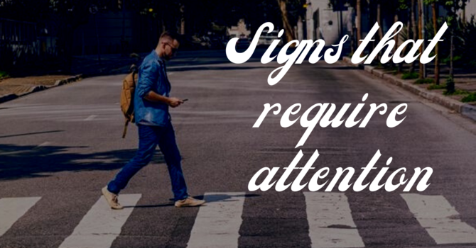Signs that require attention