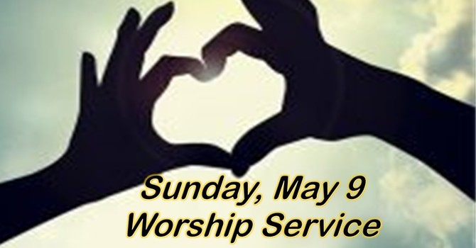 Sunday, May 9 Worship Service