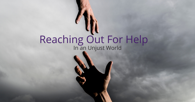 Reaching out for Help...In an Unjust World